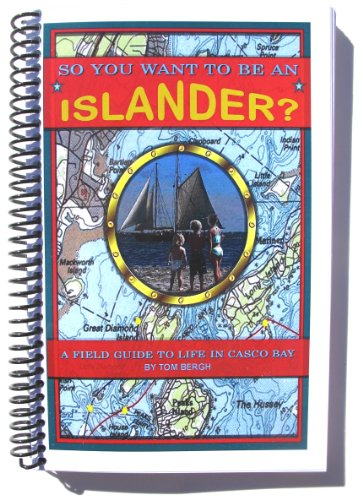 9781467556910: So You Want to Be an Islander? - A Field Guide to Life in Casco Bay