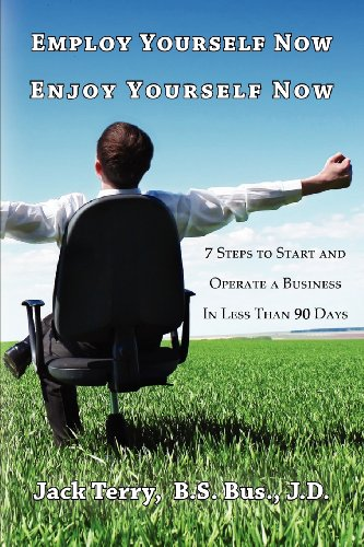 Employ Yourself Now, Enjoy Yourself Now: 7 Steps to Start and Operate a Business in Less Than 90 Days (9781467557818) by Terry, Jack
