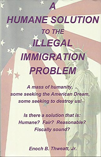 9781467558808: A HUMANE SOLUTION to the ILLEGAL IMMIGRATION PROBLEM