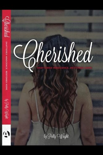 Cherished: Shattered Innocence. Restored Hope.: Polly Wright