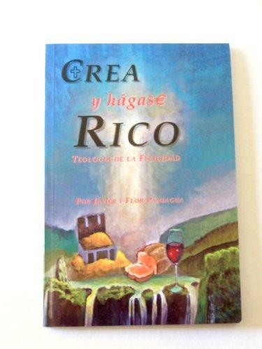 Crea y Hagase Rico : Teologia de: Flor Paniagua; Javier