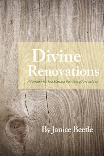 9781467568104: Divine Renovations: A Carpenter, His Soul Mate and Their Story of Love and Loss