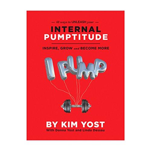 68 Ways to Unleash Your Internal Pumptitude: Kim Yost