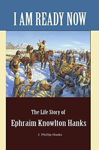 9781467586511: I Am Ready Now: The Life Story of Ephraim Knowlton Hanks