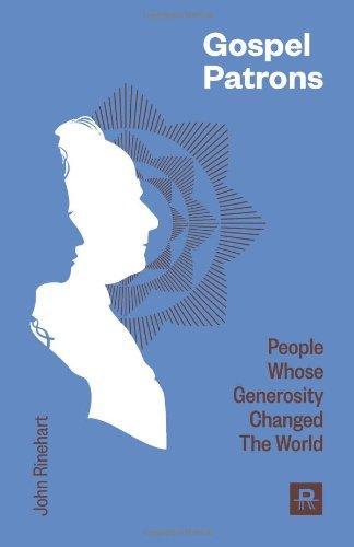 Gospel Patrons People Whose Generosity Changed the World: John Rinehart
