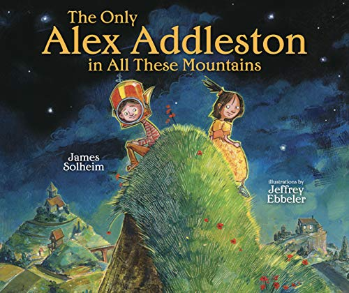 The Only Alex Addleston in All These Mountains (Carolrhoda Picture Books): James Solheim