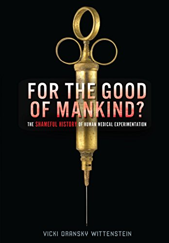 9781467706599: For the Good of Mankind?: The Shameful History of Human Medical Experimentation