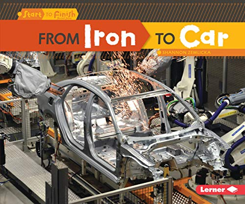 9781467707954: From Iron to Car (Start to Finish, Second Series: Everyday Products)