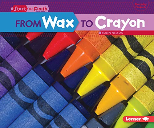 9781467707985: From Wax to Crayon (Start to Finish, Second Series: Everyday Products)