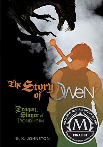 The Story of Owen: Dragon Slayer of Trondheim (Fiction - Young Adult): E. K. Johnston