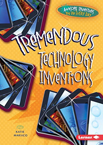 9781467710923: Tremendous Technology Inventions (Awesome Inventions You Use Every Day)