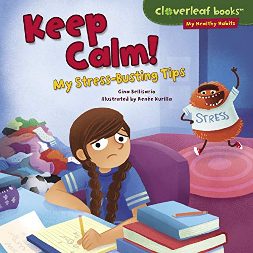 9781467713542: Keep Calm!: My Stress-busting Tips (Cloverleaf Books - My Healthy Habits)