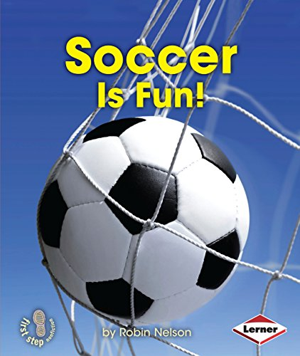 Soccer Is Fun! (First Step Nonfiction): Nelson, Robin