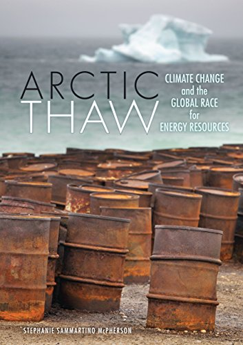 Arctic Thaw: Climate Change and the Global Race for Energy Resources (Library Binding): Stephanie ...