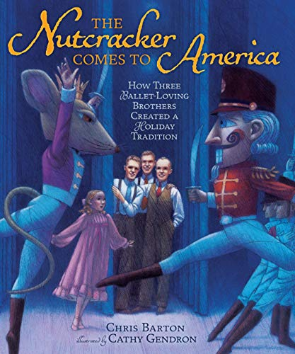 The Nutcracker Comes to America: How Three Ballet-loving Brothers Created a Holiday Tradition (...