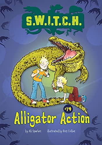 Alligator Action (S.W.I.T.C.H.): Ali Sparkes