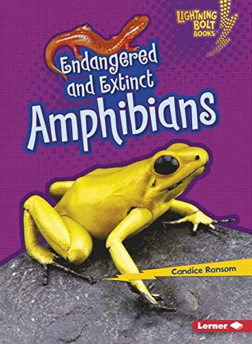 Endangered and Extinct Amphibians (Lightning Bolt Books Animals in Danger): Ransom, Candice F.