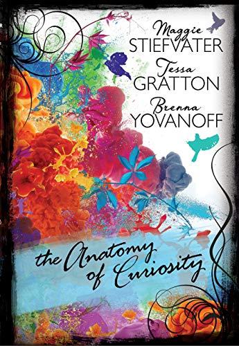 The Anatomy of Curiosity: Gratton, Tessa; Stiefvater, Maggie; Yovanoff, Brenna