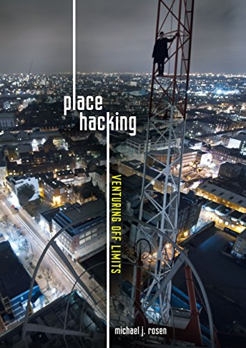 Place Hacking: Venturing Off Limits (Nonfiction - Young Adult): Michael J. Rosen