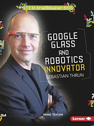 9781467725835: Google Glass and Robotics Innovator Sebastian Thrun (Stem Trailblazer Bios)