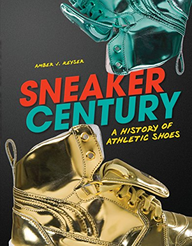 Sneaker Century: A History of Athletic Shoes (Library Binding): Amber Keyser