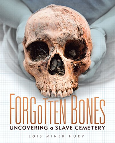 Forgotten Bones: Uncovering a Slave Cemetery (Library Binding): Lois Miner Huey