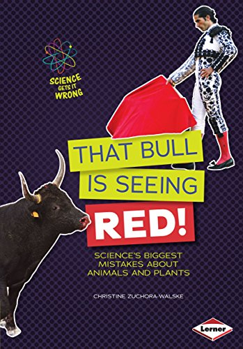 That Bull Is Seeing Red!: Science?s Biggest: Christine Zuchora-Walske