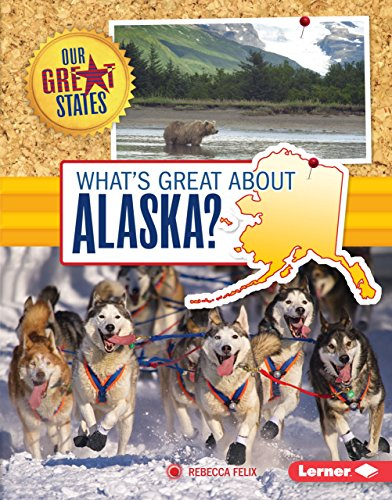 What's Great about Alaska? (Library Binding): Rebecca Felix