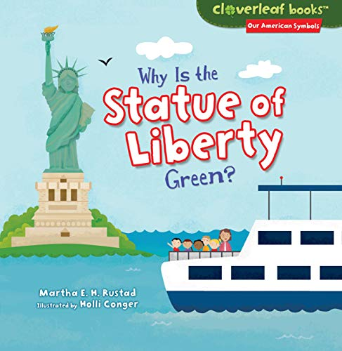 Why Is the Statue of Liberty Green? (Cloverleaf Books: Our American Symbols): Martha E. H. Rustad