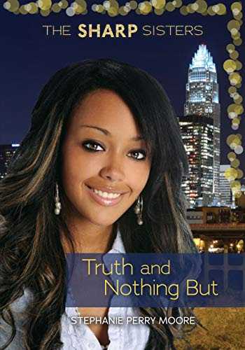 Truth and Nothing but (The Sharp Sisters): Stephanie Perry Moore