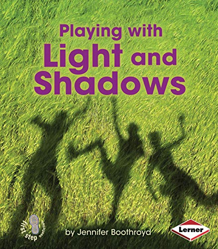 Playing with Light and Shadows (First Step Nonfiction): Boothroyd, Jennifer