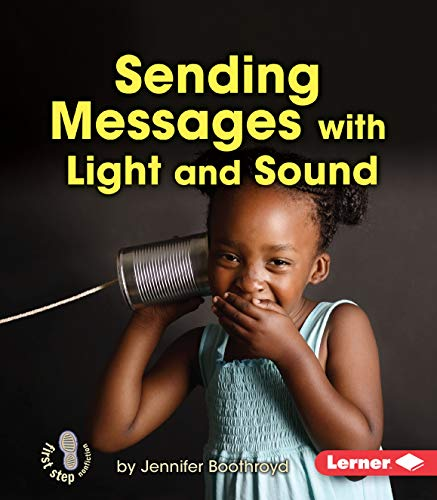 Sending Messages With Light and Sound (First Step Nonfiction: Light and Sound): Jennifer Boothroyd