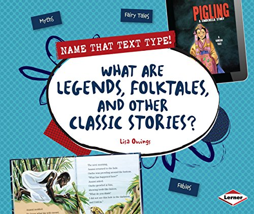 What Are Legends, Folktales, and Other Classic Stories? (Name That Text Type!): Owings, Lisa
