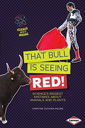 That Bull Is Seeing Red!: Science's Biggest: Zuchora-Walske, Christine