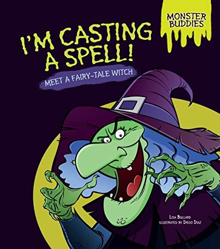 I'm Casting a Spell!: Meet a Fairy-Tale Witch (Monster Buddies): Bullard, Lisa