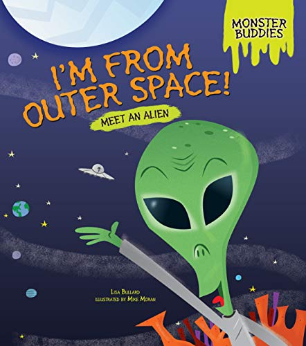 I'm from Outer Space!: Meet an Alien (Monster Buddies): Lisa Bullard