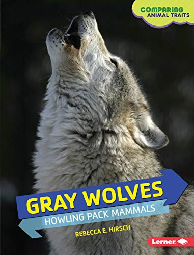 9781467755771: Gray Wolves: Howling Pack Mammals (Comparing Animal Traits)