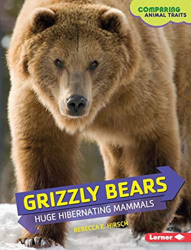 9781467755788: Grizzly Bears: Huge Hibernating Mammals (Comparing Animal Traits)
