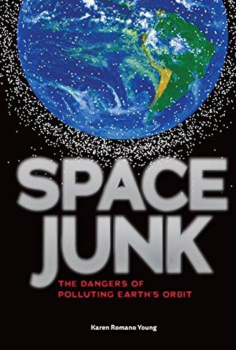 Space Junk: The Dangers of Polluting Earth's Orbit (Library Binding): Karen Romano Young