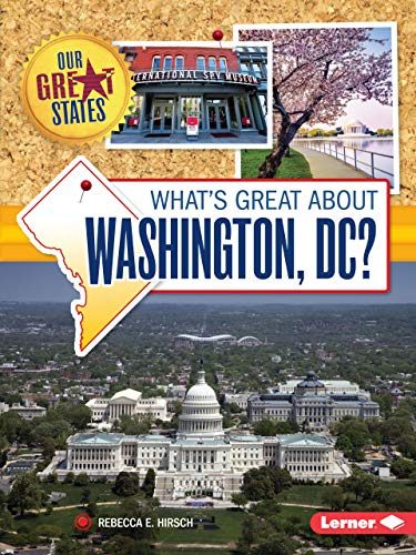 What's Great about Washington, DC? (Our Great States): Rebecca E. Hirsch