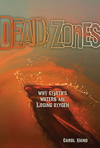 Dead Zones: Why Earth's Waters Are Losing Oxygen: Carol Hand