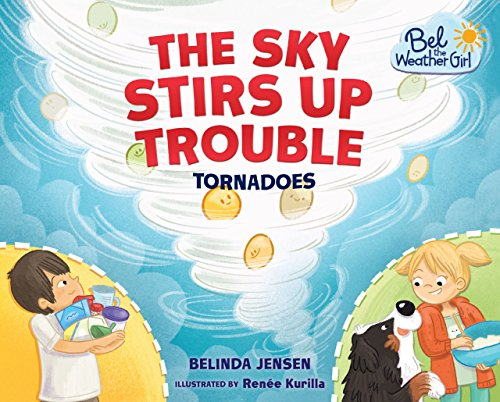 The Sky Stirs Up Trouble: Tornadoes (Bel the Weather Girl): Belinda Jensen