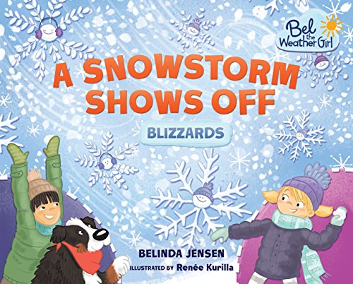 9781467779616: A Snowstorm Shows Off: Blizzards (Bel the Weather Girl)