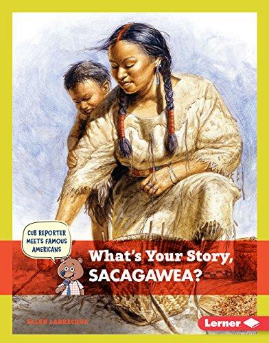 What's Your Story, Sacagawea? (Cub Reporter Meets Famous Americans): Ellen Labrecque