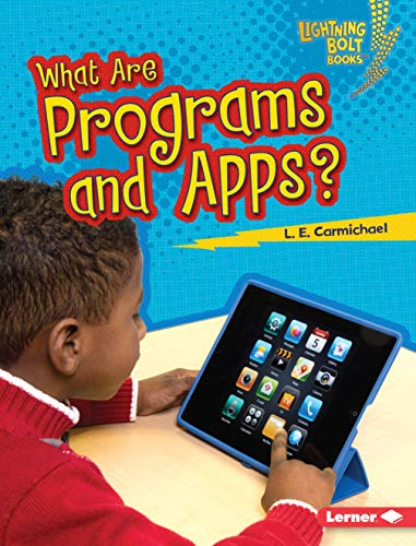 What Are Programs and Apps? (Lightning Bolt: L. E. Carmichael
