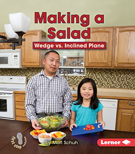 Making a Salad: Wedge vs. Inclined Plane (First Step Nonfiction - Simple Machines to the Rescue): ...