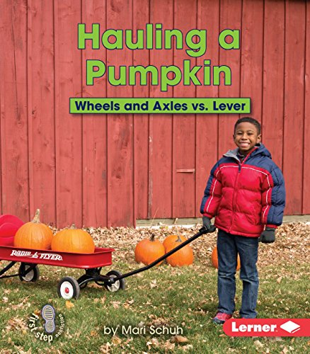 Hauling a Pumpkin: Wheels and Axles vs. Lever (First Step Nonfiction - Simple Machines to the ...