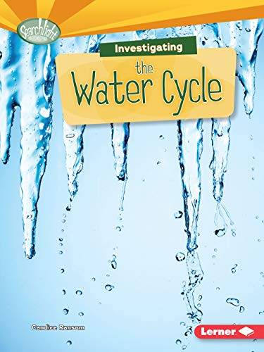 Investigating the Water Cycle (Searchlight Books What Are Earth's Cycles?): Ransom, Candice F.