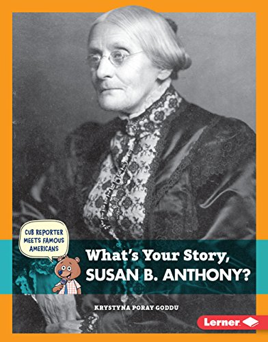 What's Your Story, Susan B. Anthony?: Goddu, Krystyna Poray