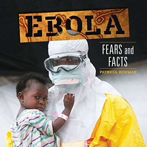 Ebola: Fears and Facts (Library Binding): Patricia Newman